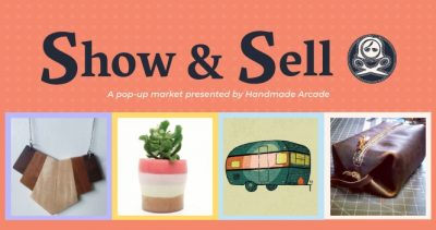 Show and Sell: A pop-up market presented by Handmade Arcade
